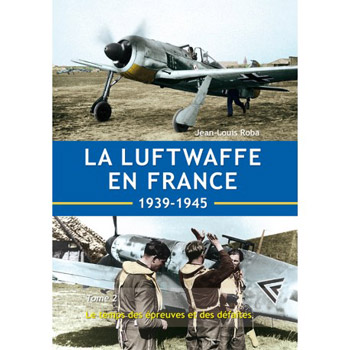 "La Luftwaffe en France 1939-1945 Tome 2: Le temps des épreuves et  de défaites. <font color=""#FF0000\"" face=\""Arial, Helvetica, sans-serif\"">Expected to arrive March/April!</font>"