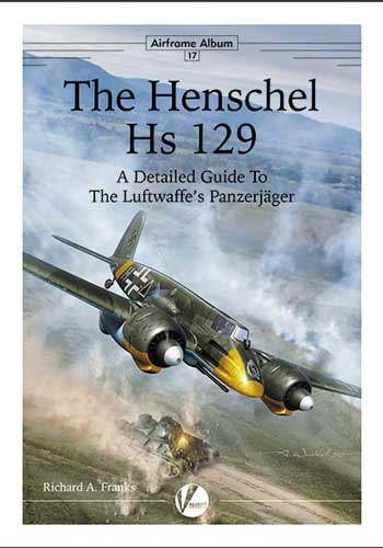 "Airframe Album 17: Henschel Hs 129.  A Detailed Guide to the Luftwaffe's Panzerjäger. <font color=""#FF0000"" face=""Arial, Helvetica, sans-serif"">Expected to arrive May 2021!</font>"