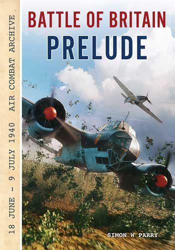 "Battle of Britain Prelude. 18 June - 9 July 1940 Air Combat Archive. <font color=""#FF0000"" face=""Arial, Helvetica, sans-serif"">Expected to arrive end of April/beginning of May 2021!</font>"