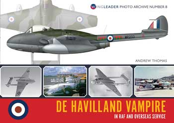 "De Havilland Vampire in RAF and Overseas Service. Wingleader Photo Archive Number 8. <font color=""#FF0000"" face=""Arial, Helvetica, sans-serif"">Expected to arrive in May 2021!</font>"