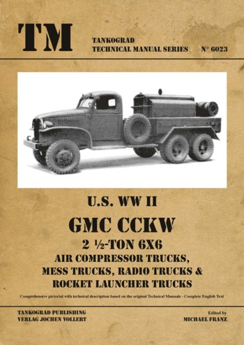 Tankograd Technical Manual Series 6023: U.S. WW II GMC - Air Compressor Trucks, Mess Trucks, Radio Trucks & Rocket Launcher Trucks.