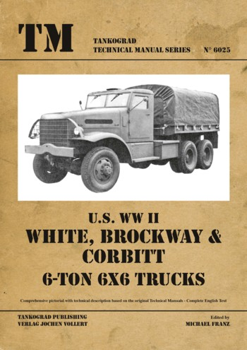 Tankograd Technical Manual Series 6025: U.S. WW II White, Brockway, Corbitt 6-ton 6x6 Trucks.