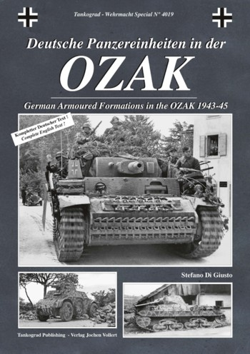 Tankograd Wehrmacht Special No. 4019: German Armoured Formations in the OZAK 1943-45.
