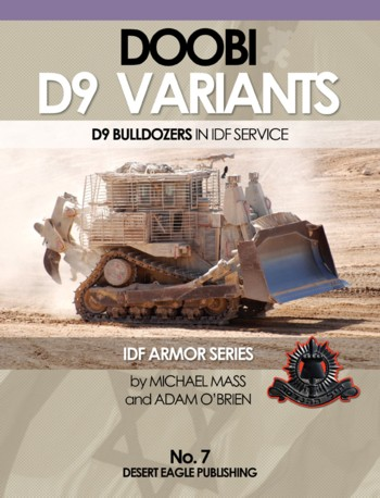 Doobi D9 Variants. D9 Bulldozers in IDF Service. IDF Armor Series No. 7. <font color=&quot;#FF0000&quot; face=&quot;Arial, Helvetica, sans-serif&quot;>Expected to arrive in mid of June 2013!</font>