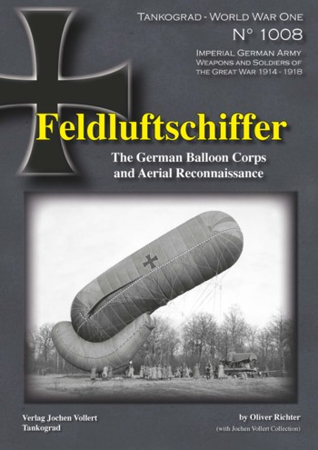 Feldluftschiffer. The German Balloon Corps and Aerial Reconaissance. <font color=&quot;#FF0000&quot; face=&quot;Arial, Helvetica, sans-serif&quot;>Expected to arrive mid/end of June 2013!</font>