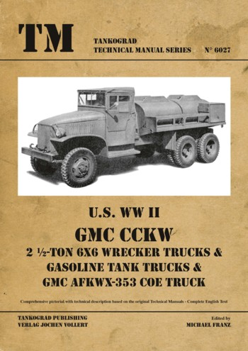 TM - Tankograd Technical Manual Series 6027: U.S. WW II GMC Wrecker Trucks, Gasoline Tank Trucks and AFKWX-353 COE Truck.
