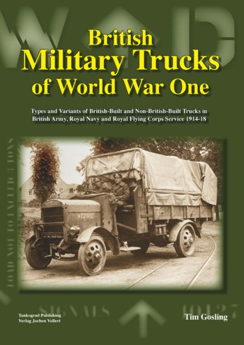 British Military Trucks of World War One British Military Trucks of World War One in British Army, Royal Navy and Royal Flying Corps Service 1914-18.