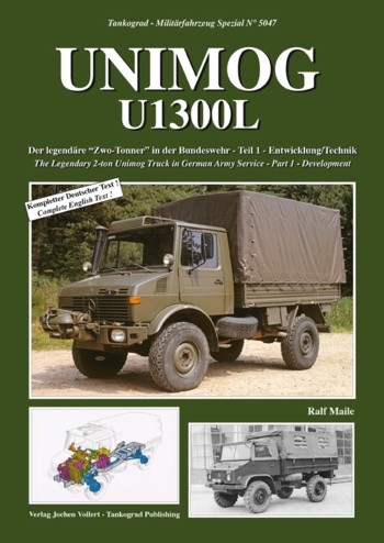 Tankograd Militärfahrzeug Special No. 5047: Unimog U1300L . The Legendary 2-ton Unimog Truck in German Army Service – Part 1 - Development.