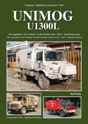 Tankograd Militärfahrzeug No. 5049: Unimog U1300L. The Legendary 2-ton Unimog Truck in German Army Service – Part 3 – Special Variants Ambulance, Fire Truck, Shelters.