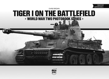 Tiger I on the Battlefield. World War Two Photobook Series Vol. 7