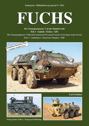 Tankograd Militärfahrzeug Spezial No. 5053: Fuchs. The Transportpanzer 1 Wheeled Armoured Personnel Carrier in German Army Service, Part 3 – Ambulance / Electronic Warfare / NBC