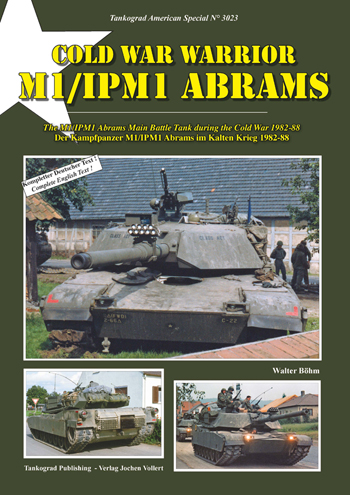 Tankograd American Special No. 3023: Cold War Warrior M1/IPM1 Abrams The M1/IPM1 Abrams Main Battle Tank during the Cold War 1982-88.