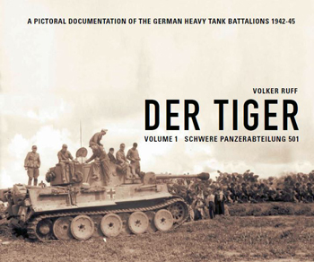 Der Tiger, Vol. 1: A Pictorial Documentation of the German Heavy Tank Battaillons 1942-45.