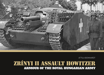ZRINYI II Assault Howitzer. Armor of the Royal Hungarian Army, Vol. 1.