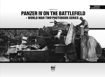 Panzer IV on the Battlefield. World War Two Photobook Series Vol. 10