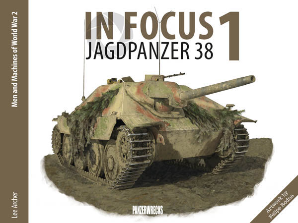 In Focus 1: Jagdpanzer 38. Men and Machines of WorldWar 2.