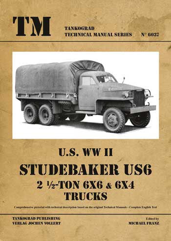 Tankograd Technical Manual Series 6037: Studebaker US6 2 ½-ton 6x6 & 6x4 Trucks.