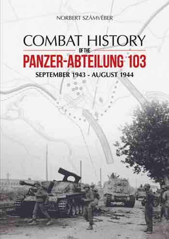 Combat History of the Panzer-Abteilung 103 - Sept. 1943 - August 1944