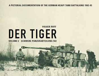 Der Tiger, Vol. 2: Schwere Panzerabteilung Abt. 502. <font color=&quot;#FF0000&quot; face=&quot;Arial, Helvetica, sans-serif&quot;>Expected to arrive in September/October 2016!</font>