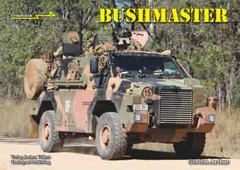Tankograd in Detail: Fast Track No. 19: Bushmaster. Australia's Protected Mobility Vehicle. <font color=&quot;#FF0000&quot; face=&quot;Arial, Helvetica, sans-serif&quot;>Expected to arrive September 2016!</font>