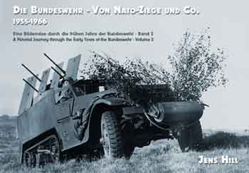 Die Bundeswehr - Von NATO-Ziege und Co. 1955-1966. A Pictorial Journey through the Early Years of the Bundeswehr - Volume 2
