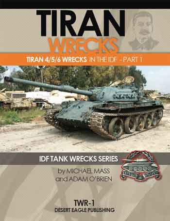 Tiran Wrecks, pt. 1: Tiran 4, 5 & 6 in the IDF Service. IDF Tank Wrecks Series (TWR 1). <font color=&quot;#FF0000&quot; face=&quot;Arial, Helvetica, sans-serif&quot;>Expected to arrive beginning/mid of May 2017!</font>