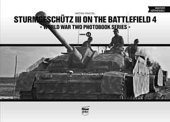 Sturmgeschütz III on the Battlefield 4. WW II Photobook Series, Vol. 13.
