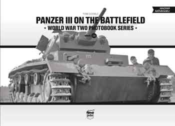 Panzer III on the Battlefield. WW II Photobook Series, Vol. 14. <font color=&quot;#FF0000&quot; face=&quot;Arial, Helvetica, sans-serif&quot;>Erscheint ca Anfang Mai 2017!</font>