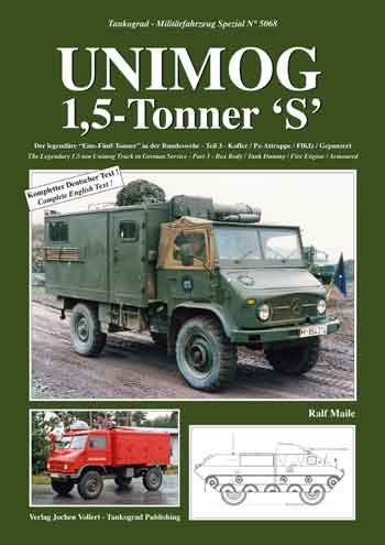 Tankograd Militärfahrzeug Spezial 5068: Unimog 1,5-Tonner 'S'. The Legendary 1.5-ton Unimog Truck in German Service, Part 3 - Box Body / Tank Dummy / Fire Engine / Armoured.