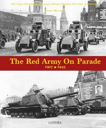 The Red Army on Parade 1917-1945. 100 Years of Soviet and Russian Military Parades 1917-2017, Vol. 1
