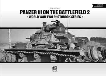 Panzer III on the Battlefiled 2. WWII Photobook Series, Vol. 18