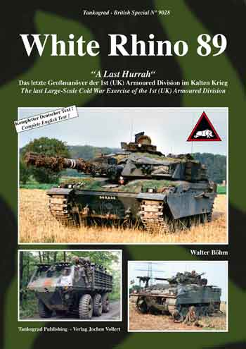 "Tankograd British pecial No. 9028: White Rhino 89. ""A Last Hurrah"" - The last Large-Scale Cold War Exercise of the 1st (UK) Armoured Division."