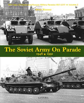 The Soviet Army on Parade 1946 - 1991. 100 Years of Soviet & Russian Military Parades, 1917 - 2017, Vol. 2