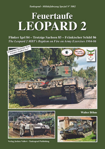 "Tankograd Militärfahrzeug Spezial 5082: Feuertaufe Leopard 2. The Leopard 2 MBT's Baptism on Fire on Army Exercises 1984-86. <font color=""#FF0000"" face=""Arial, Helvetica, sans-serif"">Expected to arrive mid of September 2019!</font>"