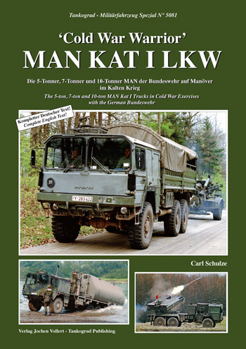 Tankograd Militärfahrzeug Spezial 5081: Cold War Warrior MAN Kat. The 5-ton, 7-ton and 10-ton MAN-Kat I Trucks in Cold War. Exercises with the German Bundeswehr.