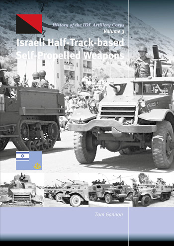 "Israeli Half-Track-based Self-propelled Weapons. History of the IDF Artillery Corps, Vol. 3. <font color=""#FF0000"" face=""Arial, Helvetica, sans-serif"">Expected to arrive October 2019!</font>"