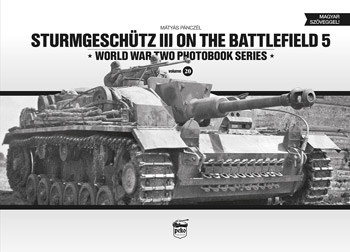 Sturmgeschütz III on the Battlefield 5. World War Two Photobook Series Volume 20