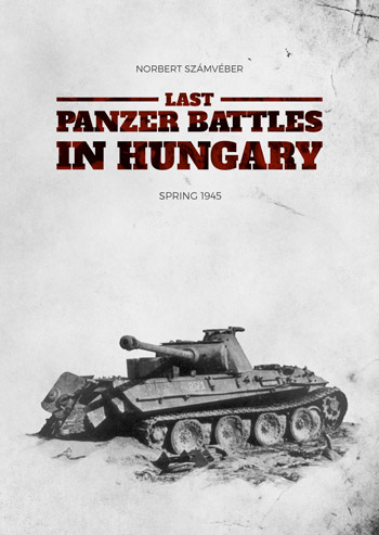 Last Panzer Battles in Hungary. Spring 1945.