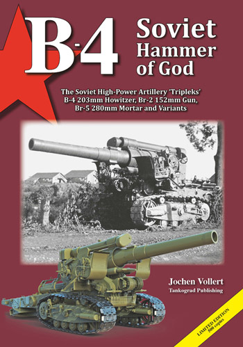 "B-4. Soviet Hammer of God. The Soviet High-Power Artillery ""Tripleks"" B-4 203mm Howitzer, Br-2 152mm Gun, Br-5 280mm Mortar & Variants. <font color=""#FF0000"" face=""Arial, Helvetica, sans-serif"">Expected to arrive 2/2021!</font>"