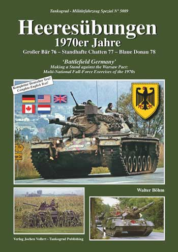 Tankograd Militärfahrzeug Spezial 5089: Heeresübungen - Battlefield Germany. Making a Stand against the Warsaw Pact: Multi-National Full-Force Exercises of the 1970s. JUNI 2021!