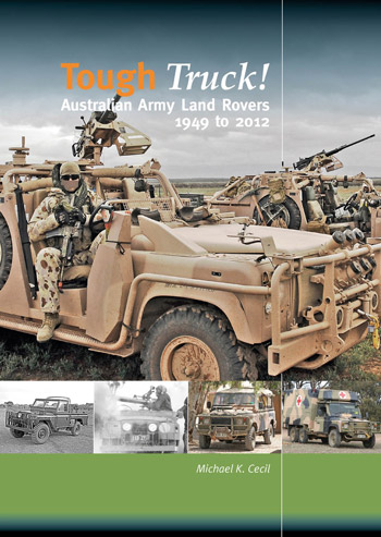 "Tough Truck! - Australian Army Land Rovers 1949 to 2012. <font color=""#FF0000"" face=""Arial, Helvetica, sans-serif"">Expected to arrive about August 2020!</font>"