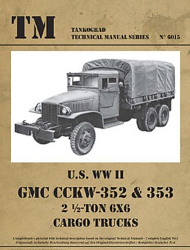 TM - Tankograd Technical Manual Series No. 6015: U.S. WW II GMC CCKW-352 & 353 2,1/2-ton 6x6 Cargo Trucks