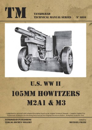 TM - Tankograd Technical Manual Series No. 6016: U.S. WW II 105 mm Howitzer M2A1 & M3