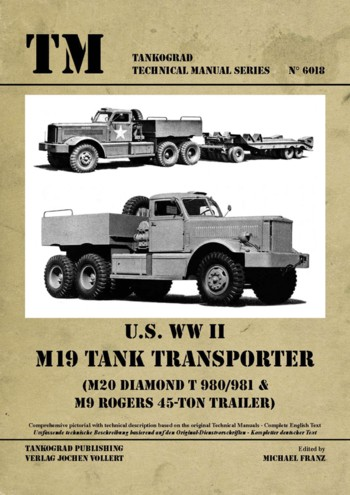 TM - Tankograd Technical Manual Series No. 6018: U.S. WW II M19 Tank Transporter - M20 Diamond T980/981 & M9 Rogers 45-ton Trail