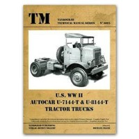 Tankograd Technical Manual Series No. 6005: U.S. WW II Autocar U-7144-T & U-8144-T Tracktor Trucks