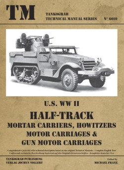 TM - Tankograd Technical Manual Series No. 6010: U.S. WWII HALF TRACK Mortar Carriers, Howitzers, Motor Carriages & Gun Motor Ca