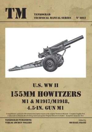 TM - Tankograd Technical Manual Series No. 6012: U.S. WW II 155mm Howitzers M1 & M1917/M1918 4.5-in. Gun M1