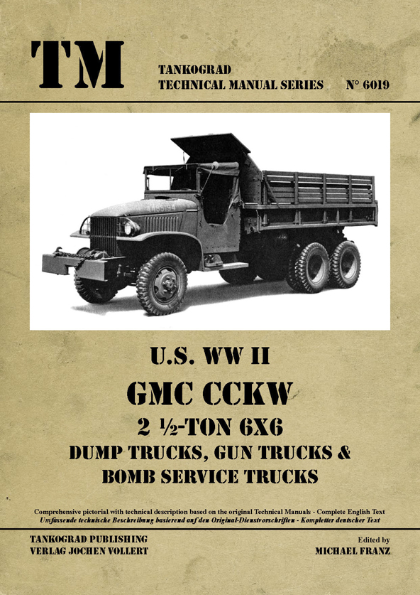 TM - Tankograd Technical Manual Series No. 6019: U.S. WW II GMC CCKW 2 ½-TON 6x6 Dump Trucks, Gun Trucks, Bomb Service Trucks