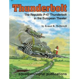 Squadron/Signal Publications # 6076: Thunderbolt - The Republic P-47 Thunderbolt in the European Theater