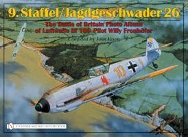 9. Staffel / Jagdgeschwader 26 - The Battle of Britain Photo Album of Luftwaffe Bf 109 Pilot Willy Fronhöfer
